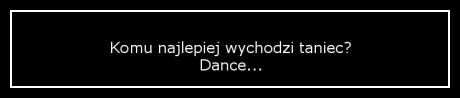 Komu najlepiej wychodzi taniec.