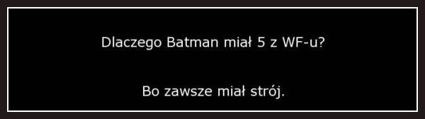 Dlaczego Batman miał 5 z WF-u?